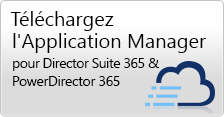 Téléchargez l'Application Manager pour Director Suite 365 & PowerDirector 365